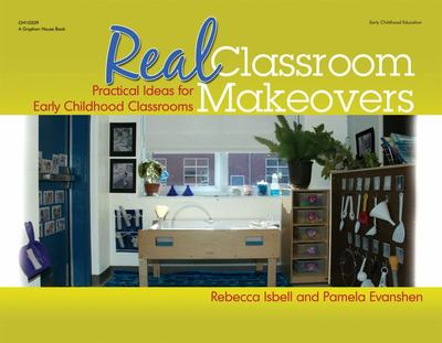 REAL CLASSROOM MAKEOVERS PRACTICAL IDEAS FOR EARLY CHILDHOOD
