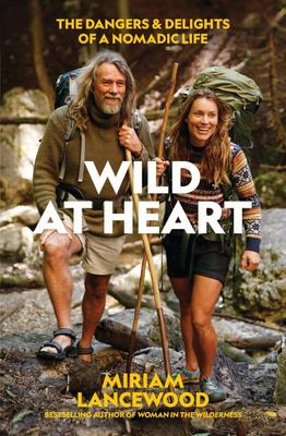 Wild at Heart - The Dangers and Delights of a Nomadic Life