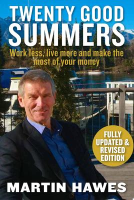 Twenty Good Summers: Work Less, Live More and Make the Most of Your Money - Fully Updated and Revised Edition