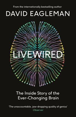 Livewired: The Inside Story of the Ever-Changing Brain