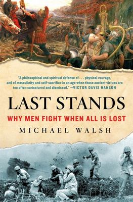 Last Stands - Why Men Fight When All Is Lost