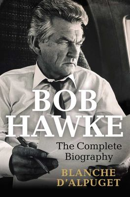Bob Hawke: The Complete Biography (HB)