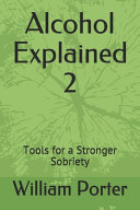 Alcohol Explained 2 - Tools for a Stronger Sobriety