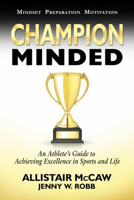 Champion Minded - Achieving Excellence in Sports and Life