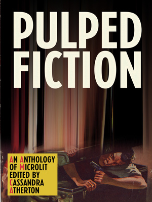 Pulped Fiction - An Anthology of Microlit