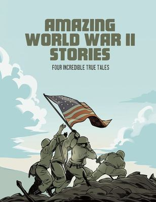 Amazing World War II Stories - Four Incredible True Tales