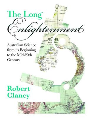 The Long Enlightenment - Australian Science from Its Beginning to the Mid-20th Century