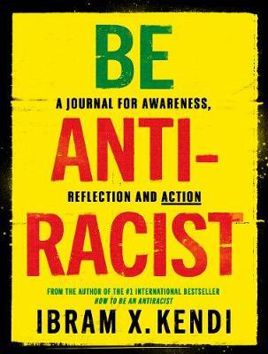 Be Antiracist - A Journal for Awareness, Reflection and Action
