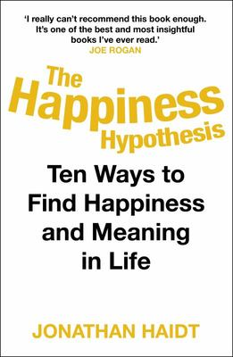 The Happiness Hypothesis - Putting Ancient Wisdom to the Test of Modern Science