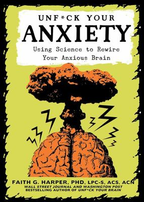 Unfuck Your Anxiety - Using Science to Rewire Your Anxious Brain