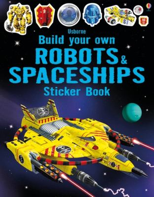 Robots and Spaceships (Usborne Build Your Own Sticker Book)