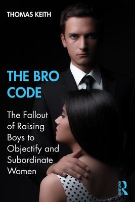 The Bro Code: The Fallout of Raising Boys to Objectify and Subordinate Women