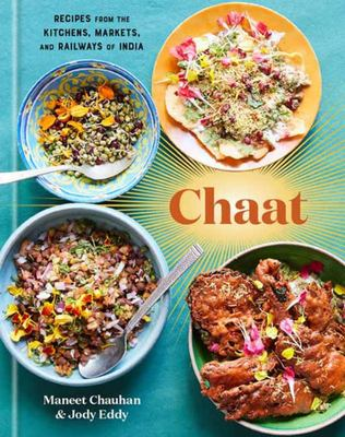 Chaat - Recipes from the Kitchens, Markets, and Railways of India