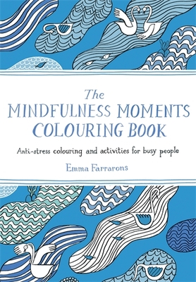 The Mindfulness Moments Colouring Book - Anti-Stress Colouring and Activities for Busy People