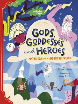 Gods, Goddesses and Heroes: Mythology from Around the World
