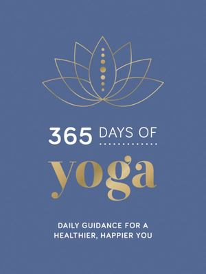 365 Days of Yoga - Daily Guidance for a Healthier, Happier You