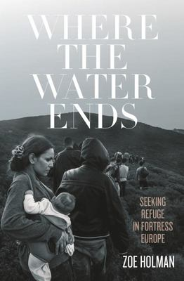 Where the Water Ends: Seeking Refuge in Fortress Europe
