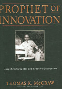 Prophet of Innovation - Joseph Schumpeter and Creative Destruction