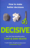 Decisive : How to Make Better Decisions in Life and Work
