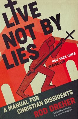 Live Not by Lies - A Manual for Christian Dissidents