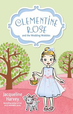 Clementine Rose and the Wedding Wobbles (#13 Clementine Rose)