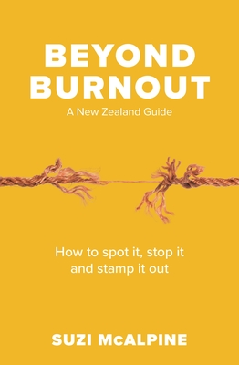 Beyond Burnout - How to Spot It, Stop It and Stamp It Out
