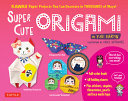 Super Cute Origami Kit: Kawaii Paper Projects You Can Decorate in Thousands of Ways!