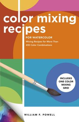 Color Mixing Recipes for Watercolor - Mixing Recipes for More Than 450 Color Combinations