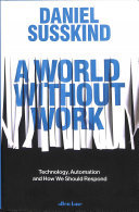 A World Without Work - Technology, Automation and How We Should Respond
