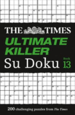 The Times Ultimate Killer Su Doku Book 13: 200 of the Deadliest Su Doku Puzzles (the Times Ultimate Killer)