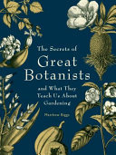 The Secrets of Great Botanists - And What They Teach Us about Gardening