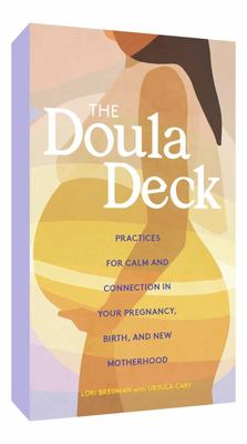 The Doula Deck - Practices for Calm and Connection in Your Pregnancy, Birth, and New Motherhood