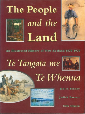 The People and the Land - Te Tangata Me Te Whenua : An Illustrated History of New Zealand 1820-1920