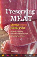 Preserving Meat: Smoking, Brining, Potting, Drying & Other Traditional Methods of Preserving Meat, Fish & Game at Home