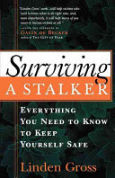 Surviving a Stalker - Everything You Need to Know to Keep Yourself Safe