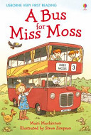 A Bus For Miss Moss (Usborne Very First Reading #3)