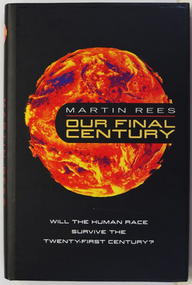 Our Final Century - A Scientist's Warning: How terror, error, and environmental disaster threaten humankind's future in this century - on earth and beyond