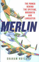 Merlin - The Power Behind the Spitfire, Mosquito and Lancaster