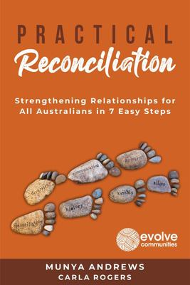 Practical Reconciliation - Strengthening Relationships for All Australians in 7 Easy Steps