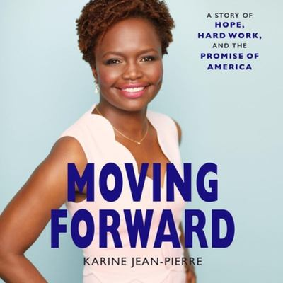 Moving Forward - A Story of Hope, Hard Work, and the Promise of America