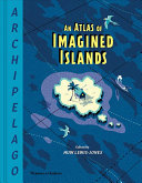 Archipelago - An Atlas of Imagined Islands