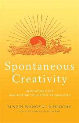 Spontaneous Creativity - Meditations for Manifesting Your Positive Qualities