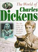 The World of Charles Dickens - The Life, Times and Works of the Great Victorian Novelist