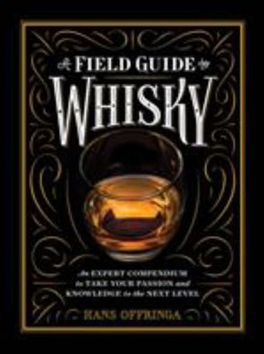A Field Guide to Whisky - How to Choose It, How to Drink It, How to Talk about It