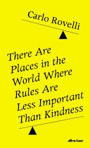There Are Places in the World Where Rules Are Less Important Than Kindness - And Other Thoughts on Physics, Philosophy and the World