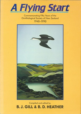 Flying Start - Commemorating Fifty Years of the Ornithological Society of New Zealand 1940-1990