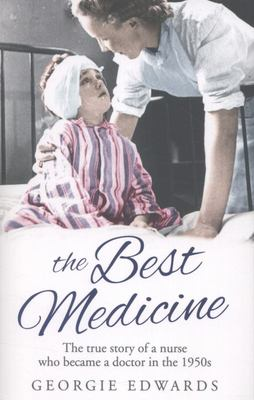 Best Medicine, The The True Story of a Nurse who became a Doctor