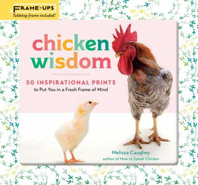 Chicken Wisdom Frame-Ups - 50 Inspirational Prints to Put You in a Fresh Frame of Mind