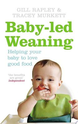 Baby-led Weaning : Helping Your Baby to Love Good Food