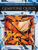 Gemstone Quilts: - Creating Fire and Brilliance in Fabric, Step by Step